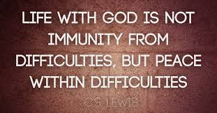 Life with God is not immunity from difficulties, but peace within ...
